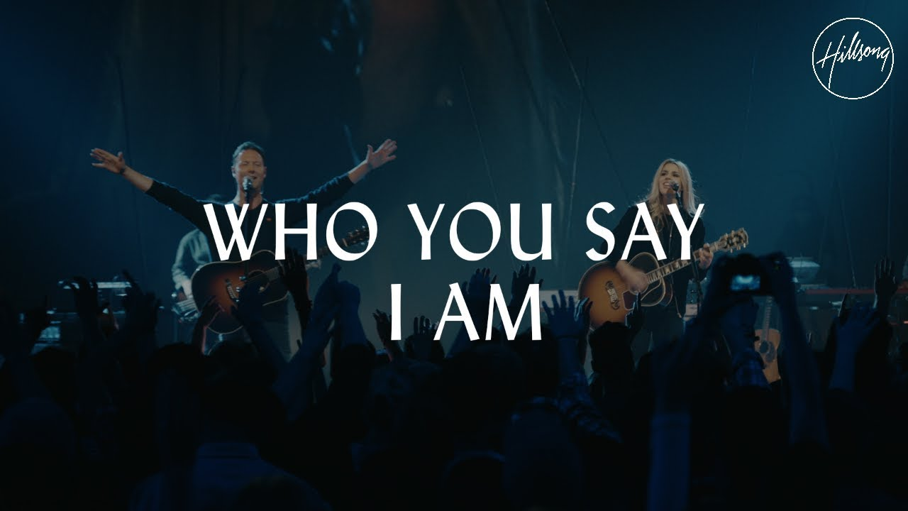 Who You Say I Am – Hillsong Worship