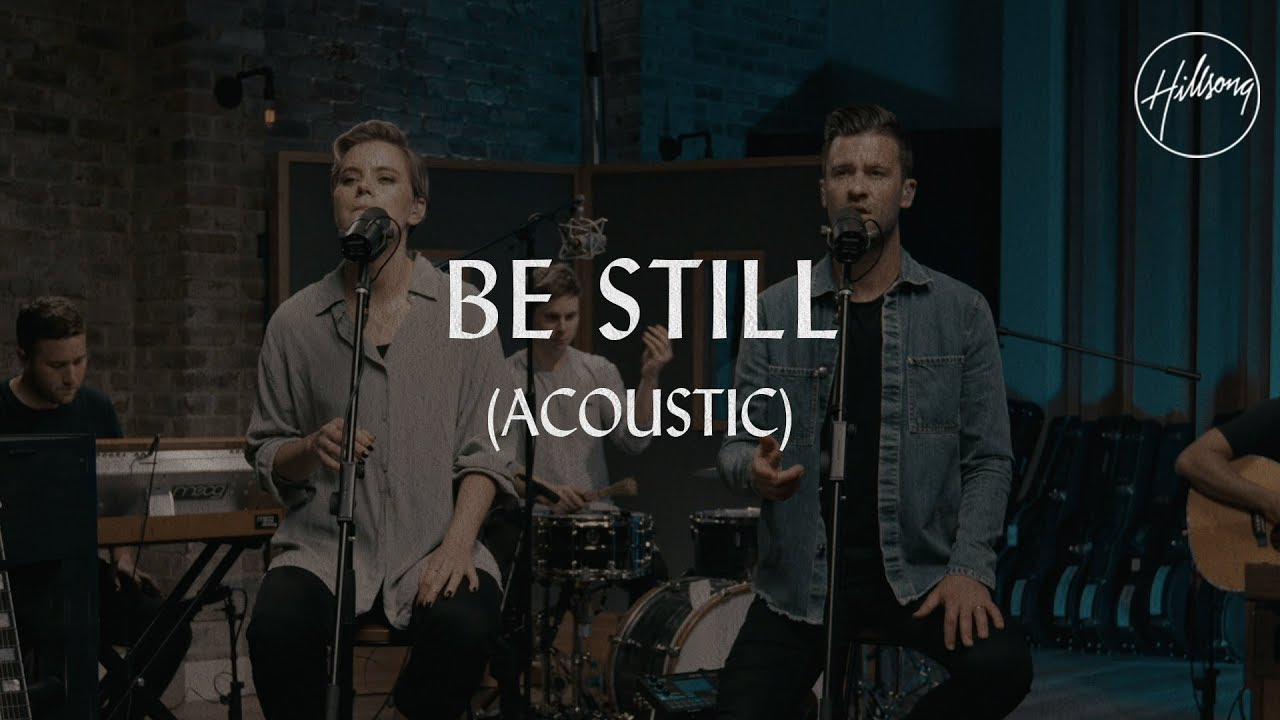Be Still (Acoustic) – Hillsong Worship